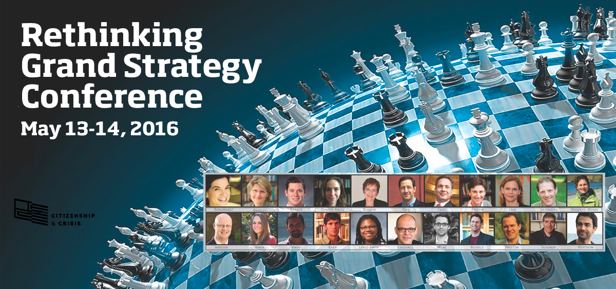 Rethinking Grand Strategy Conference, May 13-14 2016