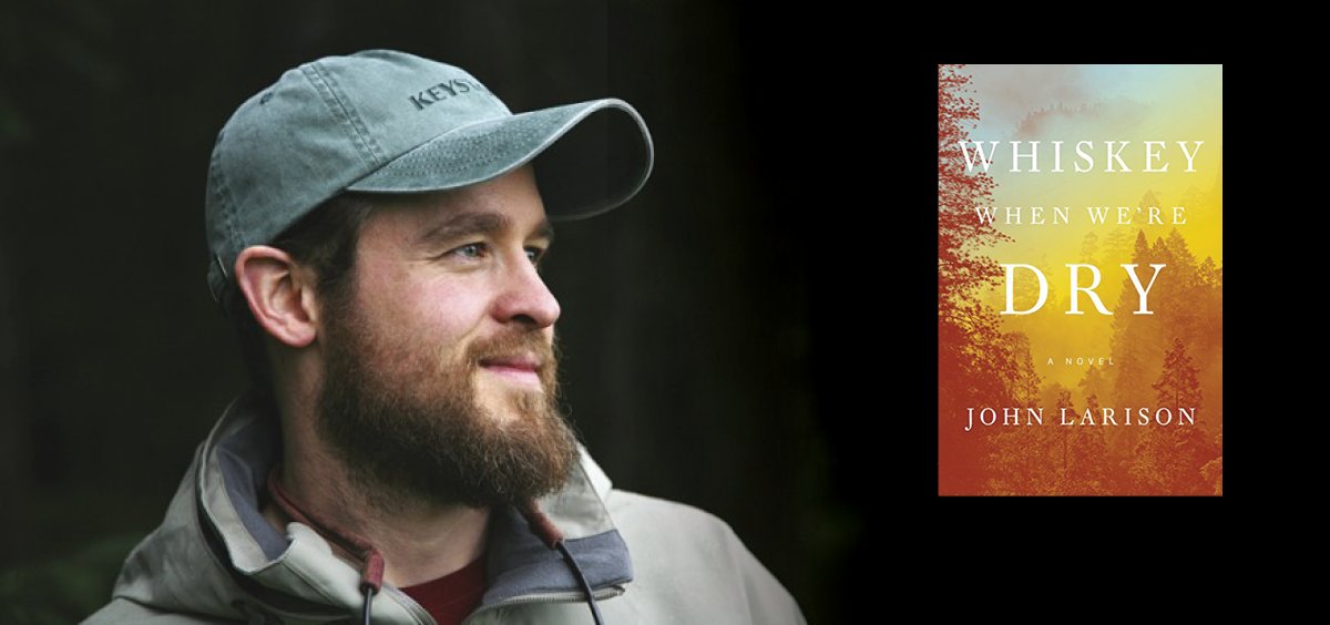 SWLF Instructor John Larison's novel Whiskey When We're Dry.