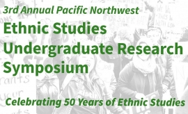 3rd Annual Pacific Northwest Ethnic Studies Undergraduate Research Symposi